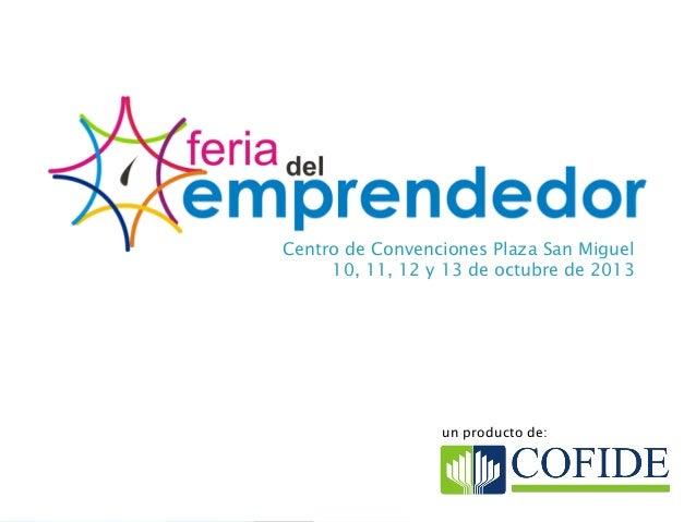 Centro de Convenciones Plaza San Miguel 10, 11, 12 y 13 de octubre de 2013  un producto de: