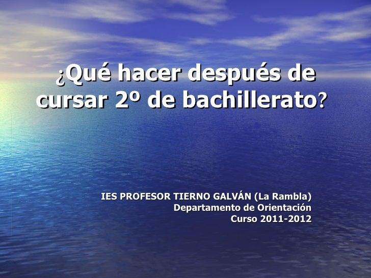 ¿Qué hacer después decursar 2º de bachillerato?     IES PROFESOR TIERNO GALVÁN (La Rambla)                  Departamento d...