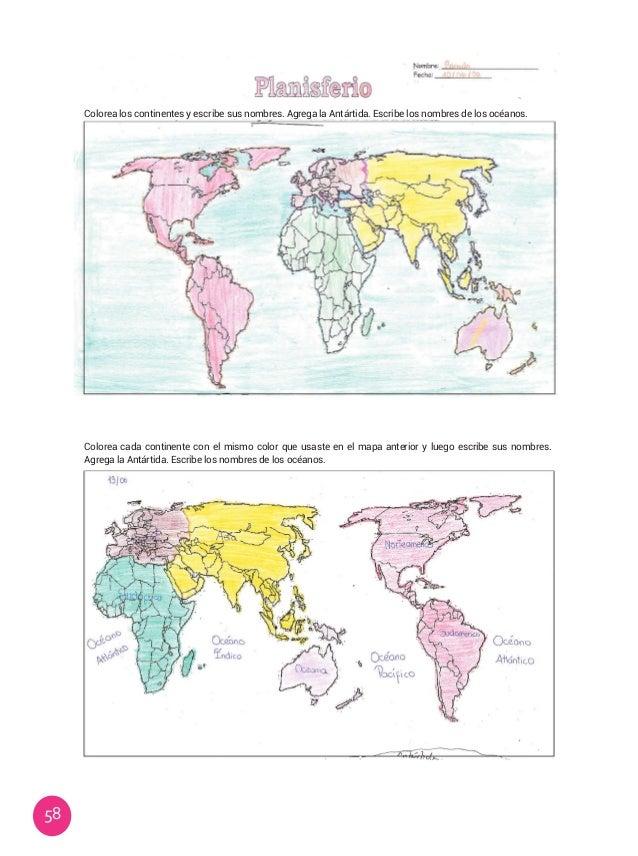 58 Colorea los continentes y escribe sus nombres. Agrega la Antártida. Escribe los nombres de los océanos. Colorea cada co...