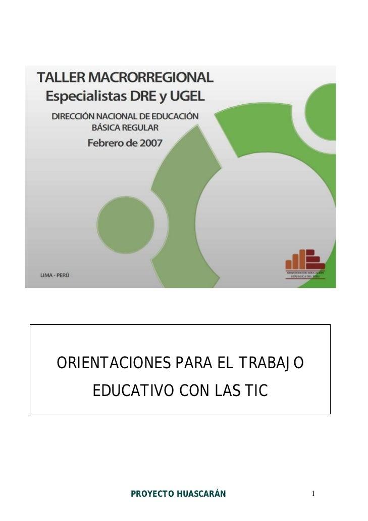 ORIENTACIONES PARA EL TRABAJO     EDUCATIVO CON LAS TIC             PROYECTO HUASCARÁN      1