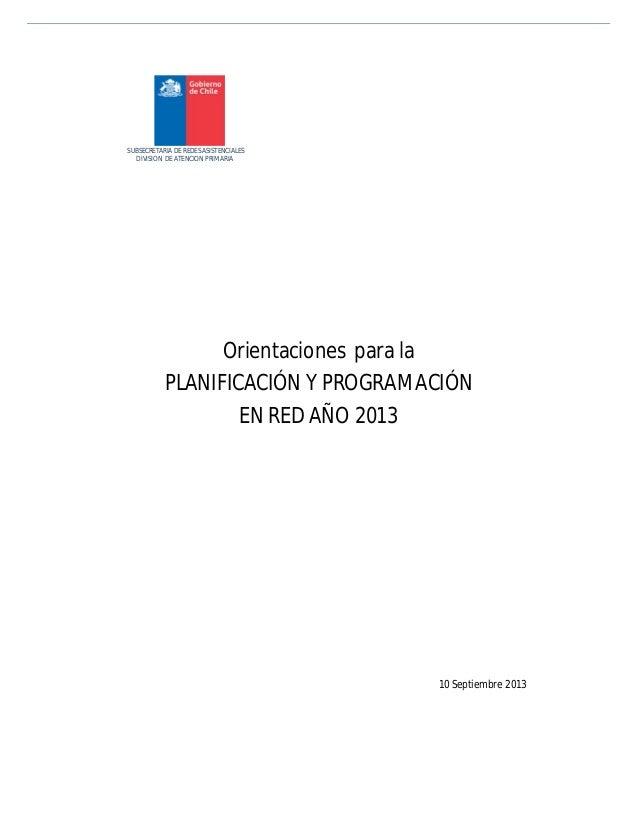 SUBSECRETARIA DE REDES ASISTENCIALES DIVISION DE ATENCION PRIMARIA Orientaciones para la PLANIFICACIÓN Y PROGRAMACIÓN EN R...