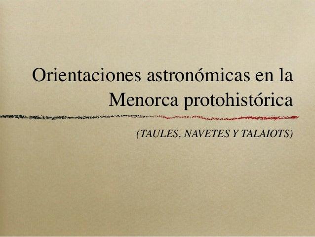 Orientaciones astronómicas en la         Menorca protohistórica            (TAULES, NAVETES Y TALAIOTS)