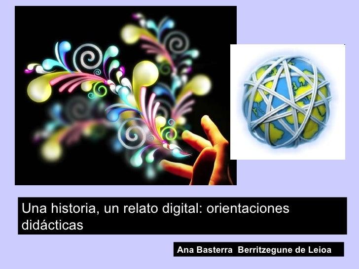 Una historia, un relato digital: orientaciones didácticas Ana Basterra  Berritzegune de Leioa