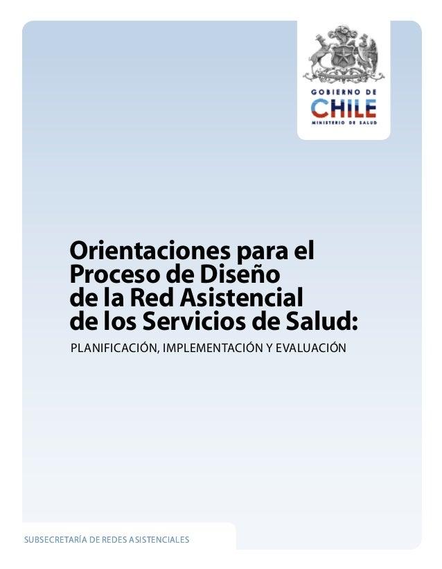 Orientaciones para el Proceso de Diseño de la Red Asistencial de los Servicios de Salud: Planificación, Implementación y E...