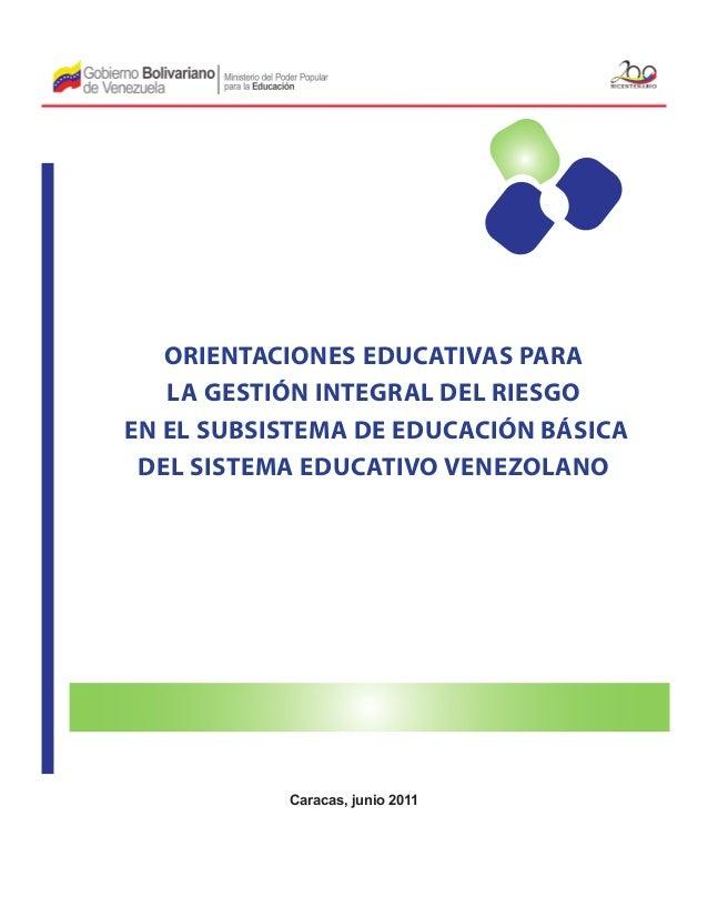 ORIENTACIONES EDUCATIVAS PARA LA GESTIÓN INTEGRAL DEL RIESGO EN EL SUBSISTEMA DE EDUCACIÓN BÁSICA DEL SISTEMA EDUCATIVO VE...