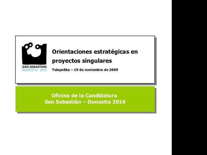 Oficina de la Candidatura  San Sebastián – Donostia 2016 Orientaciones estratégicas en proyectos singulares  Telepolika – ...