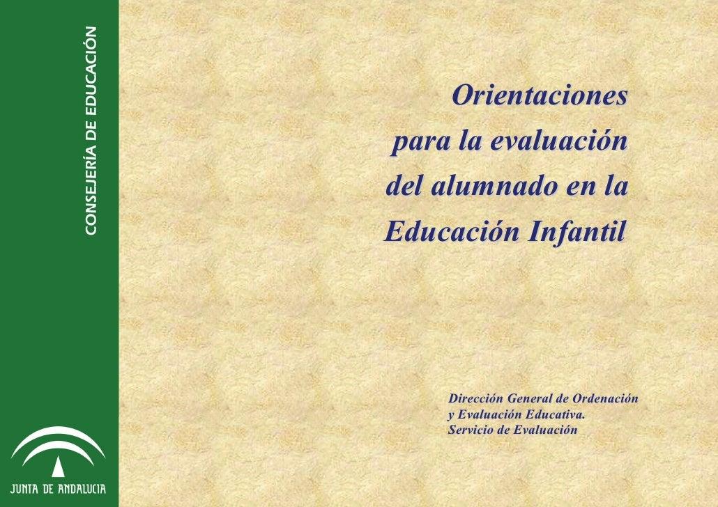 Orientacionespara la evaluacióndel alumnado en laEducación Infantil    Dirección General de Ordenación    y Evaluación Edu...