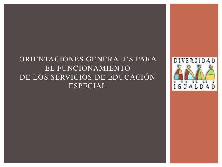 ORIENTACIONES GENERALES PARA     EL FUNCIONAMIENTODE LOS SERVICIOS DE EDUCACIÓN           ESPECIAL