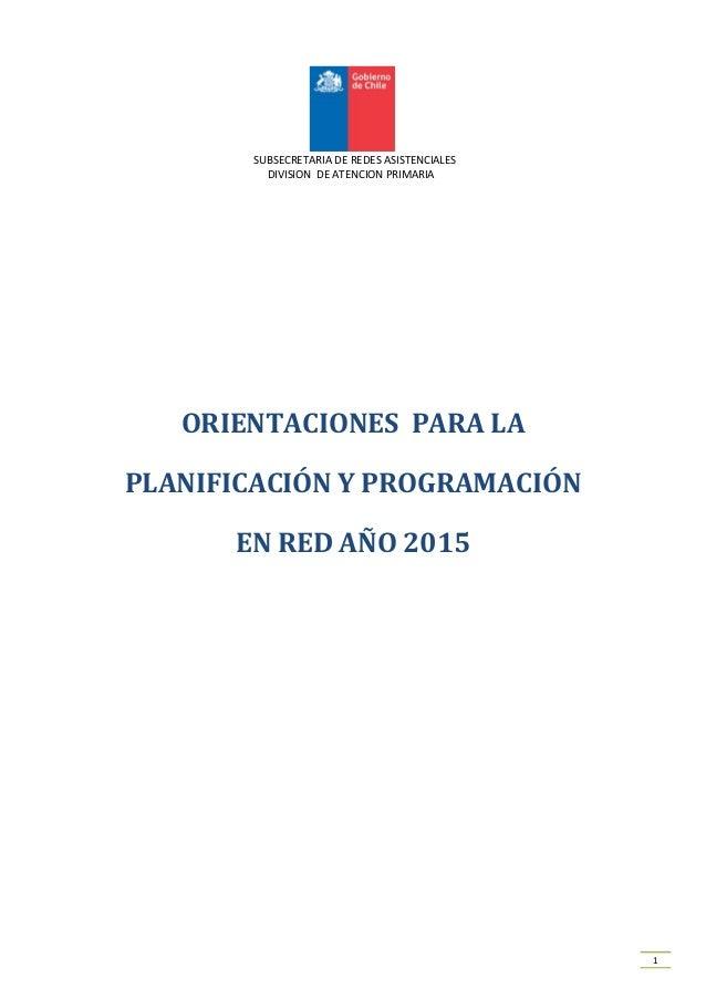 1 SUBSECRETARIA DE REDES ASISTENCIALES DIVISION DE ATENCION PRIMARIA ORIENTACIONES PARA LA PLANIFICACIÓN Y PROGRAMACIÓN EN...