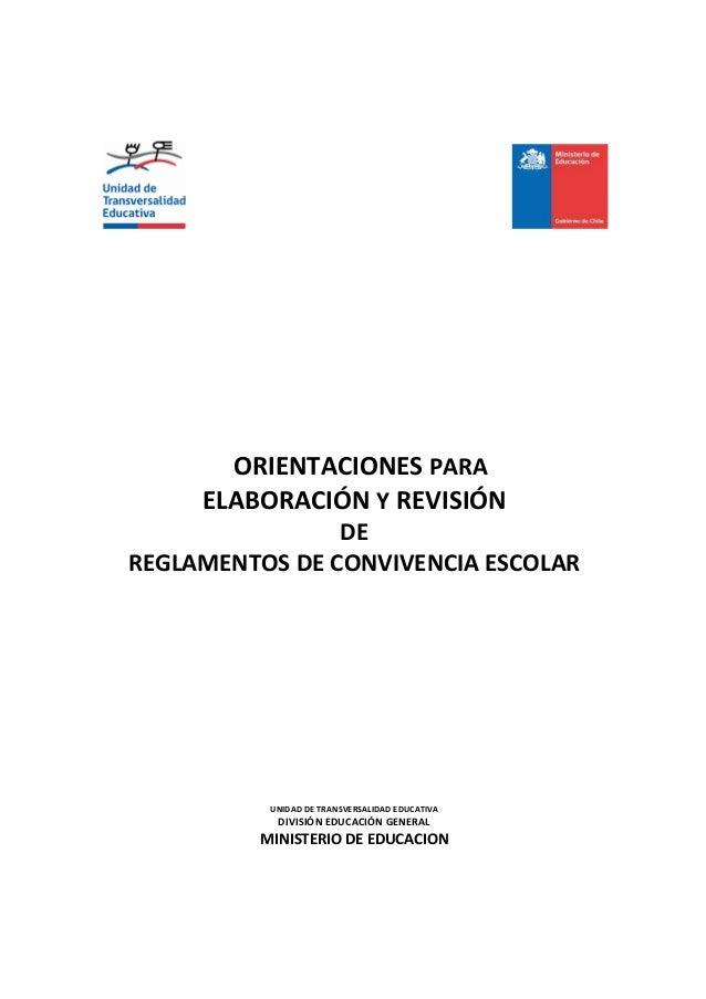 ORIENTACIONES PARA ELABORACIÓN Y REVISIÓN DE REGLAMENTOS DE CONVIVENCIA ESCOLAR UNIDAD DE TRANSVERSALIDAD EDUCATIVA DIVISI...