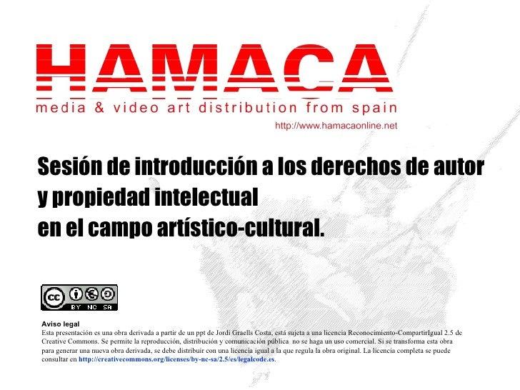 Sesión de introducción a los derechos de autor y propiedad intelectual en el campo artístico-cultural. Aviso legal Esta pr...
