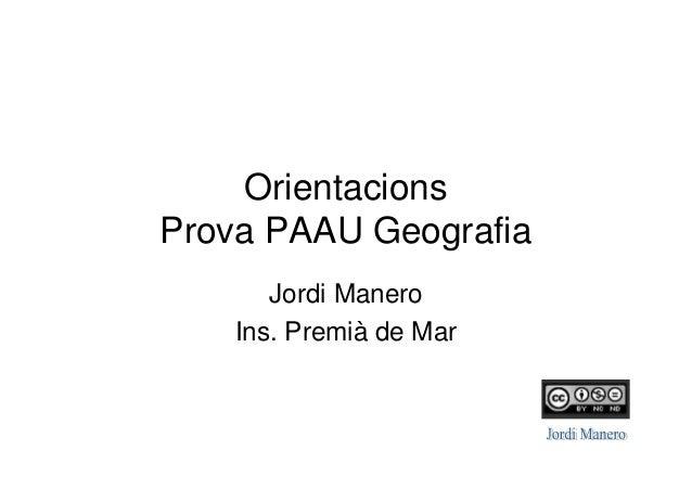 Orientacions Prova PAAU Geografia Jordi Manero Ins. Premià de Mar