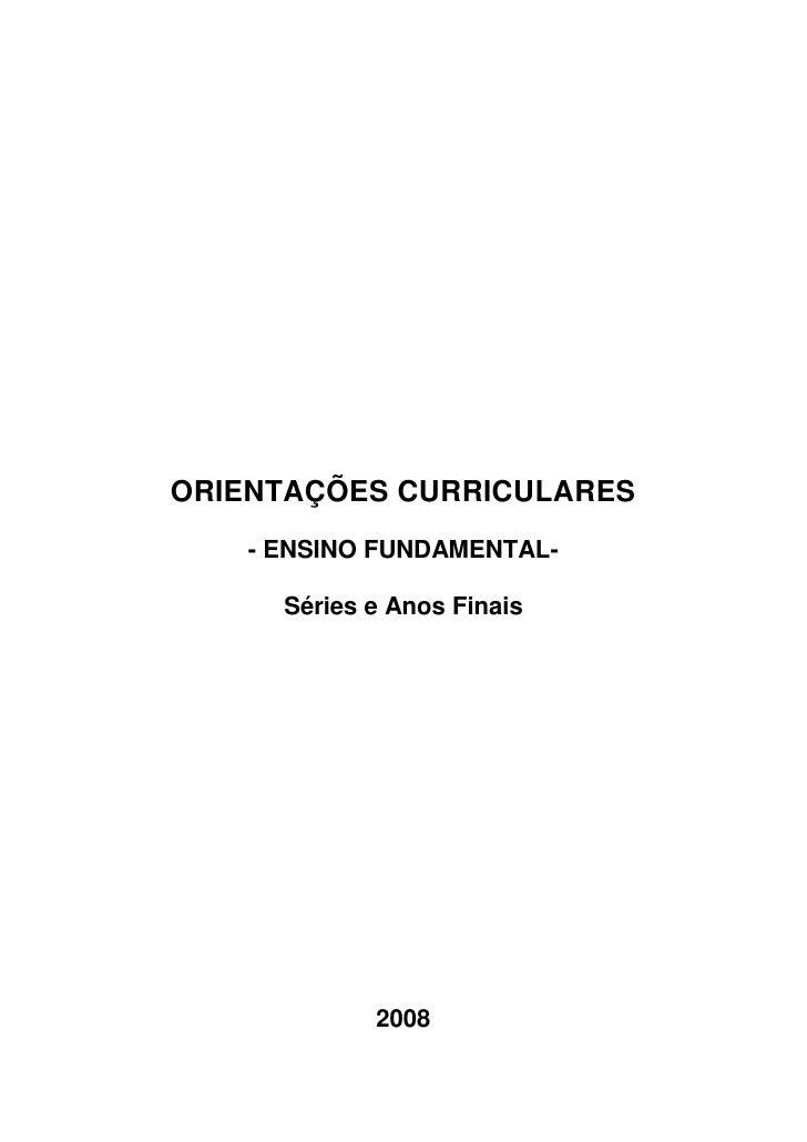 ORIENTAÇÕES CURRICULARES    - ENSINO FUNDAMENTAL-      Séries e Anos Finais             2008