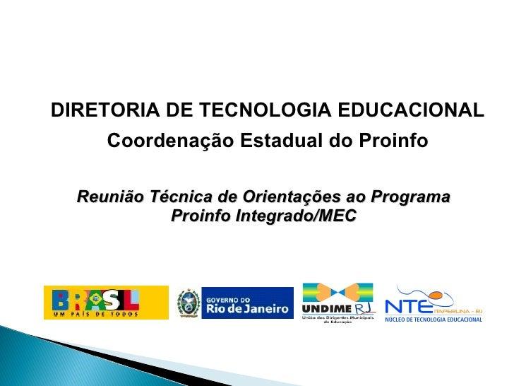 DIRETORIA DE TECNOLOGIA EDUCACIONAL Coordenação Estadual do Proinfo Reunião Técnica de Orientações ao Programa Proinfo Int...