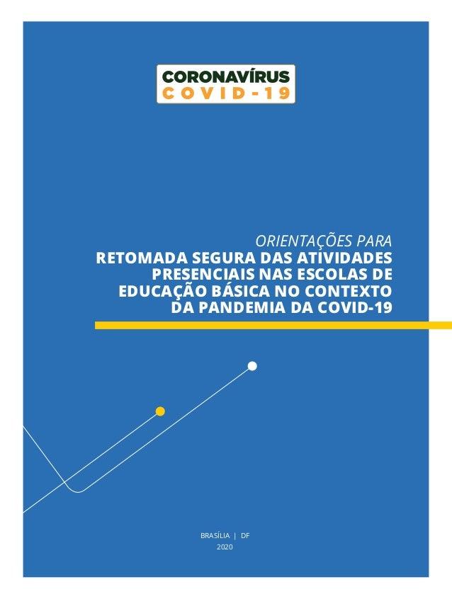 BRASÍLIA   DF 2020 ORIENTAÇÕES PARA RETOMADA SEGURA DAS ATIVIDADES PRESENCIAIS NAS ESCOLAS DE EDUCAÇÃO BÁSICA NO CONTEXTO ...