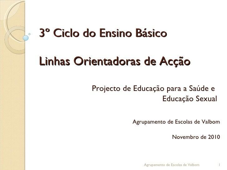 3º Ciclo do Ensino Básico Linhas Orientadoras de Acção Projecto de Educação para a Saúde e  Educação Sexual Agrupamento de...