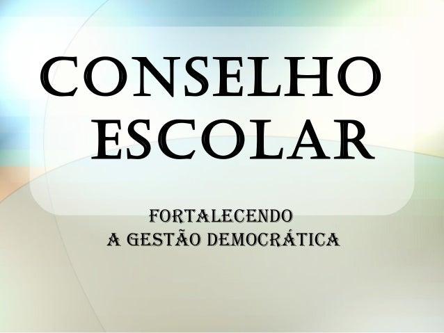 CONSELHO  ESCOLAR   FORTALECENDO  A GESTÃO DEMOCRÁTICA