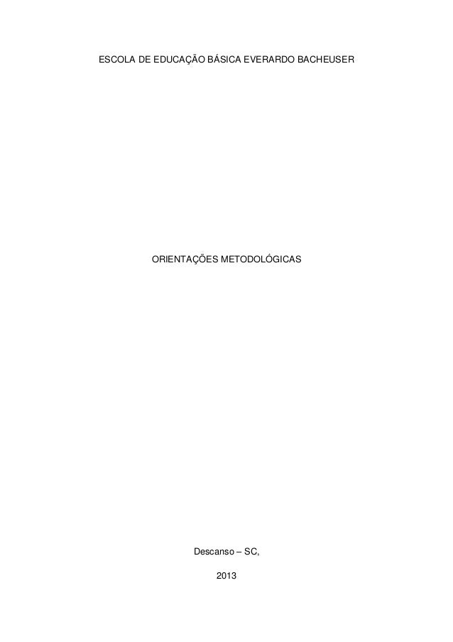 ESCOLA DE EDUCAÇÃO BÁSICA EVERARDO BACHEUSER         ORIENTAÇÕES METODOLÓGICAS                Descanso – SC,              ...
