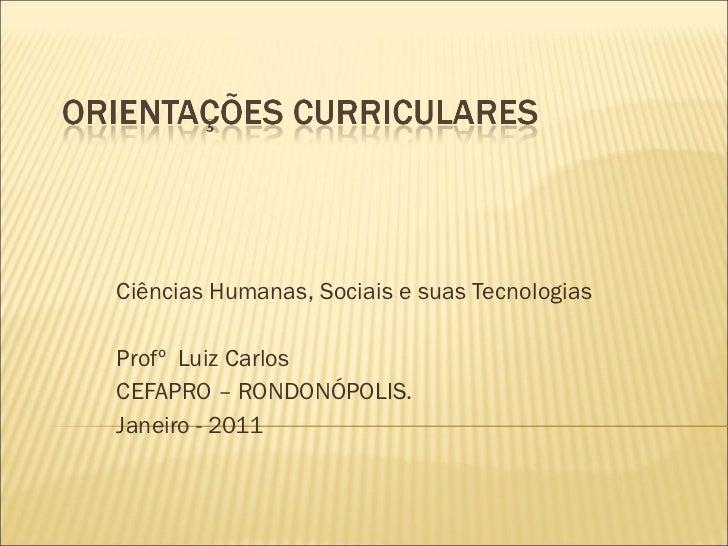 Ciências Humanas, Sociais e suas Tecnologias Profº  Luiz Carlos CEFAPRO – RONDONÓPOLIS. Janeiro - 2011