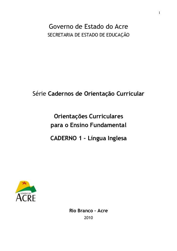 1     Governo de Estado do Acre     SECRETARIA DE ESTADO DE EDUCAÇÃOSérie Cadernos de Orientação Curricular       Orientaç...