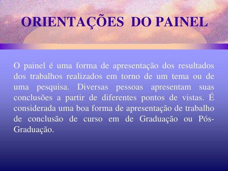 ORIENTAÇÕES  DO PAINEL<br />O painel é uma forma de apresentação dos resultados dos trabalhos realizados em torno de um te...