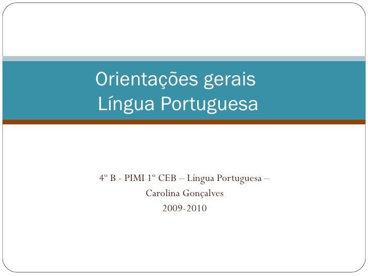 4º B - PIMI 1º CEB – Língua Portuguesa – Carolina Gonçalves 2009-2010 Orientações gerais  Língua Portuguesa