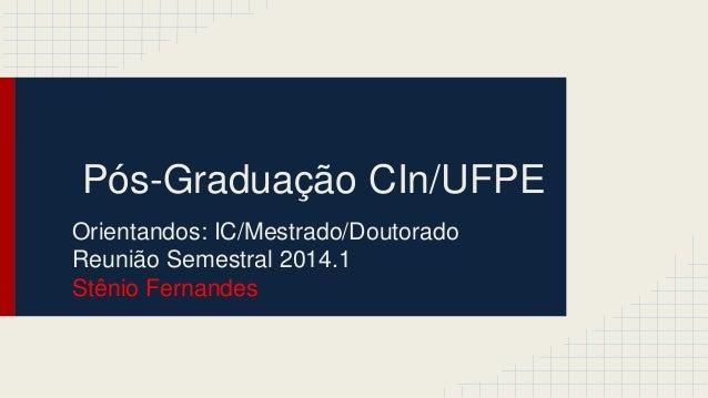 Pós-Graduação CIn/UFPE Orientandos: IC/Mestrado/Doutorado Reunião Semestral 2014.1 Stênio Fernandes