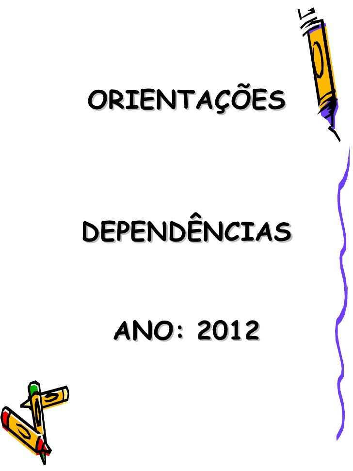 ORIENTAÇÕESDEPENDÊNCIAS ANO: 2012
