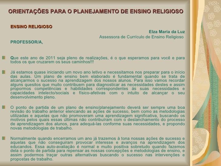 ORIENTAÇÕES PARA O PLANEJAMENTO DE ENSINO RELIGIOSO <ul><li>ENSINO RELIGIOSO </li></ul><ul><li>Elza Maria da Luz </li></ul...