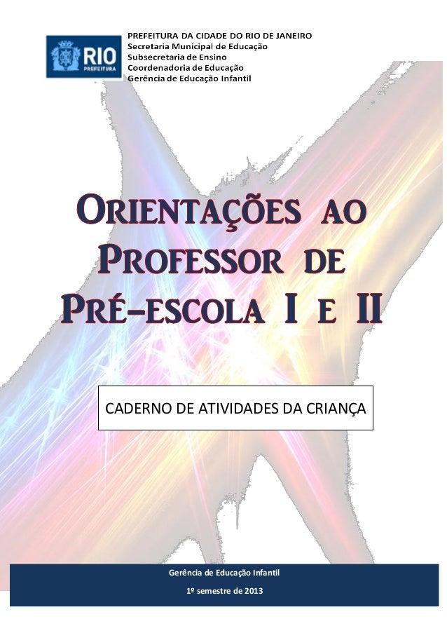 1 Gerência de Educação Infantil 1º semestre de 2013 CADERNO DE ATIVIDADES DA CRIANÇA