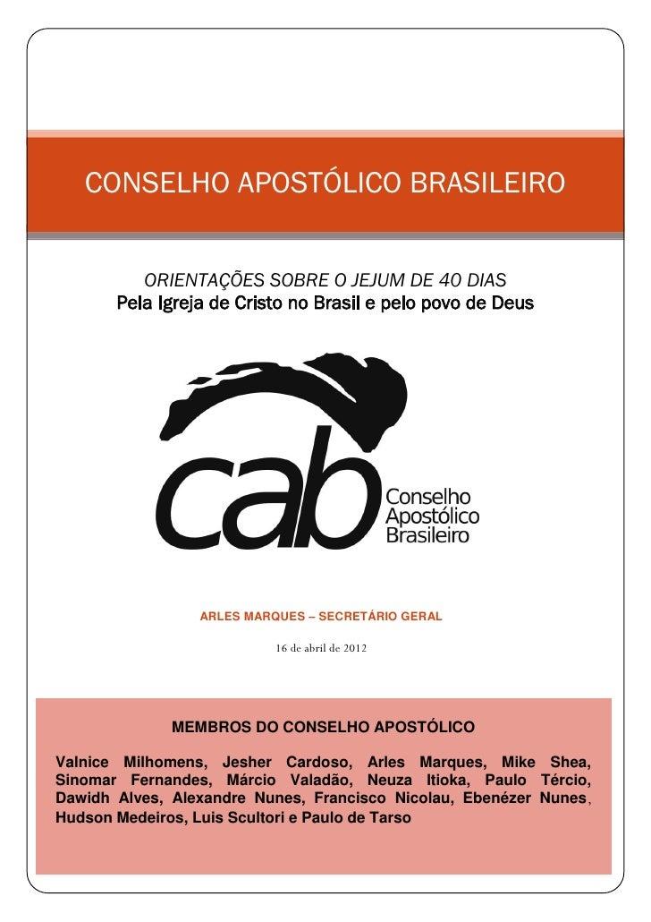 CONSELHO APOSTÓLICO BRASILEIRO          ORIENTAÇÕES SOBRE O JEJUM DE 40 DIAS       Pela Igreja de Cristo no Brasil e pelo ...