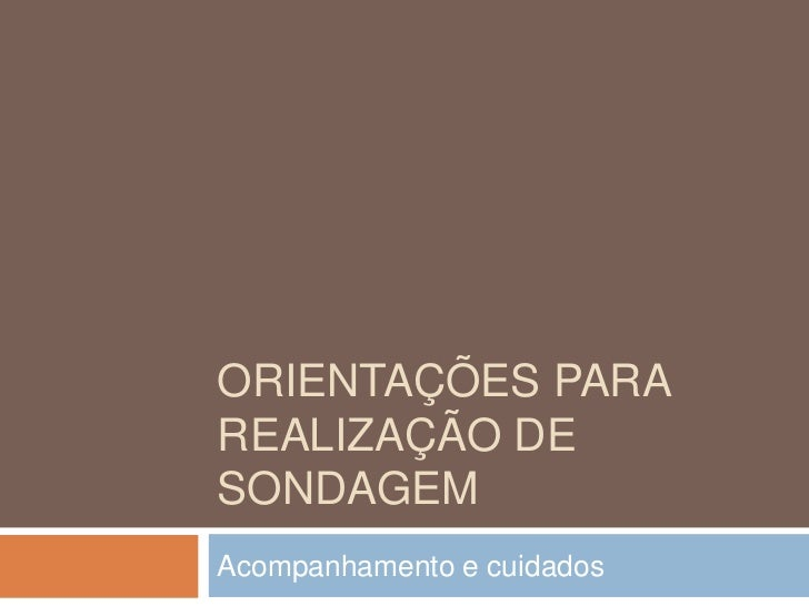 ORIENTAÇÕES PARAREALIZAÇÃO DESONDAGEMAcompanhamento e cuidados