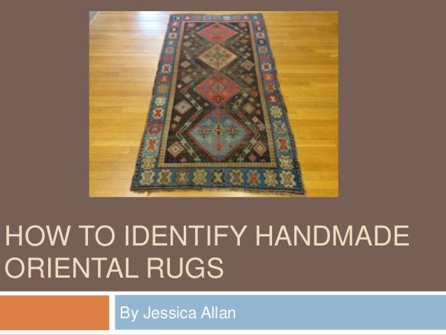 HOW TO IDENTIFY HANDMADE ORIENTAL RUGS By Jessica Allan