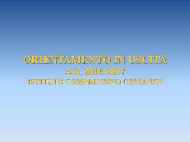 ORIENTAMENTO IN USCITA A.S. 2016-2017 ISTITUTO COMPRENSIVO CESSANITI