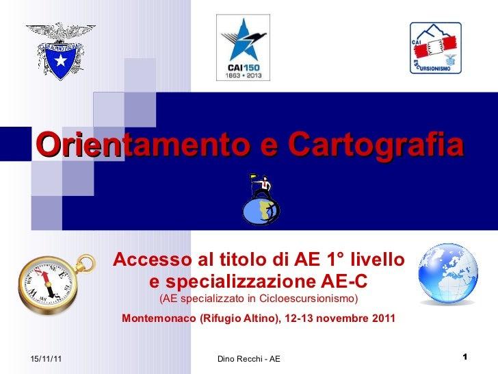 Orientamento e Cartografia Accesso al titolo di AE 1° livello e specializzazione AE-C (AE specializzato in Cicloescursioni...