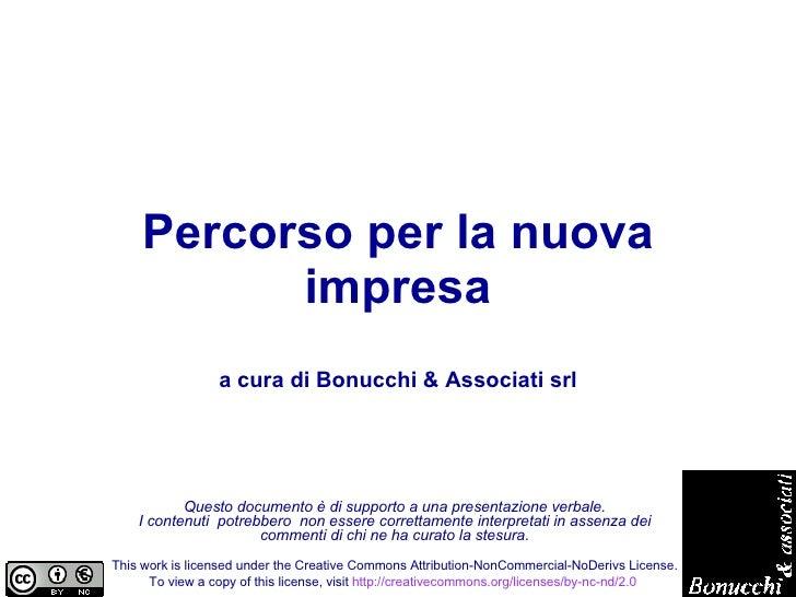 Percorso per la nuova impresa a cura di Bonucchi & Associati srl Questo documento è di supporto a una presentazione verbal...