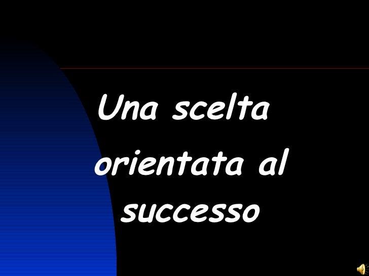 Una scelta  orientata al successo