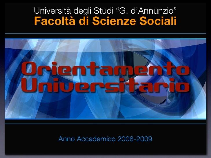 """Università degli Studi """"G. d'Annunzio""""  Facoltà di Scienze Sociali    Orientamento Universitario          Anno Accademico ..."""