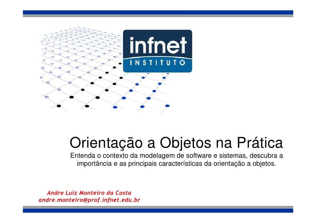 Orientação a Objetos na Prática           Entenda o contexto da modelagem de software e sistemas, descubra a             i...