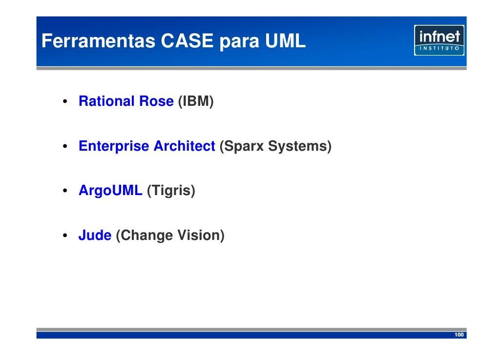 Ferramentas CASE para UML     • Rational Rose (IBM)     • Enterprise Architect (Sparx Systems)     • ArgoUML (Tigr...