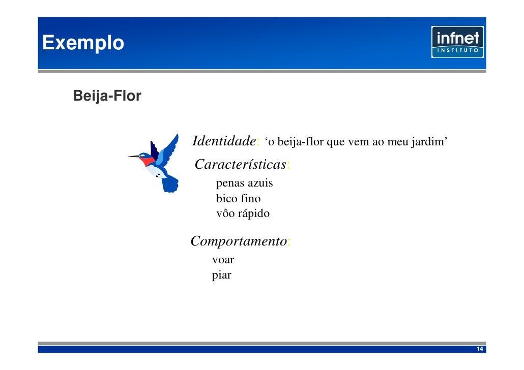 Exemplo    Beija-Flor                 Identidade: 'o beija-flor que vem ao meu jardim'                Características:    ...