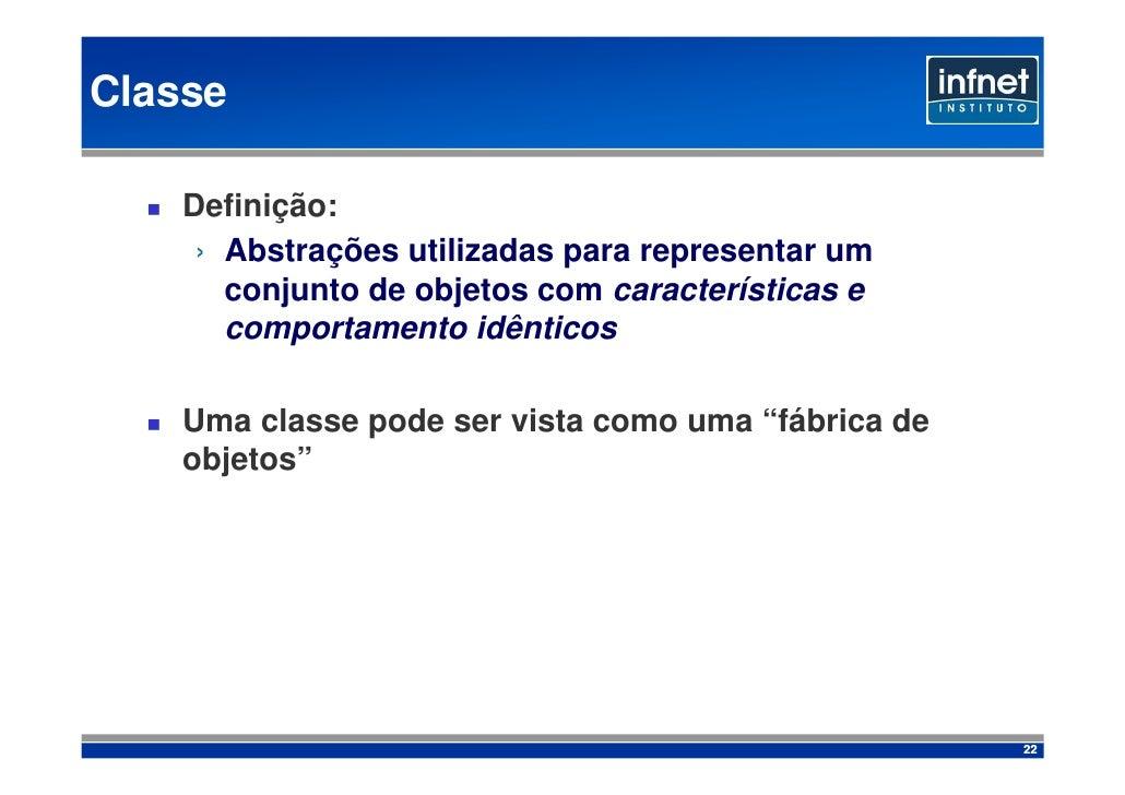 Classe      Definição:      › Abstrações utilizadas para representar um        conjunto de objetos com características e  ...