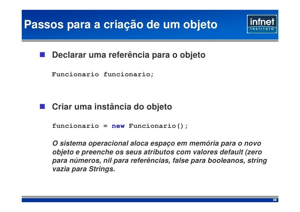 Passos para a criação de um objeto      Declarar uma referência para o objeto      Funcionario funcionario;        Criar u...