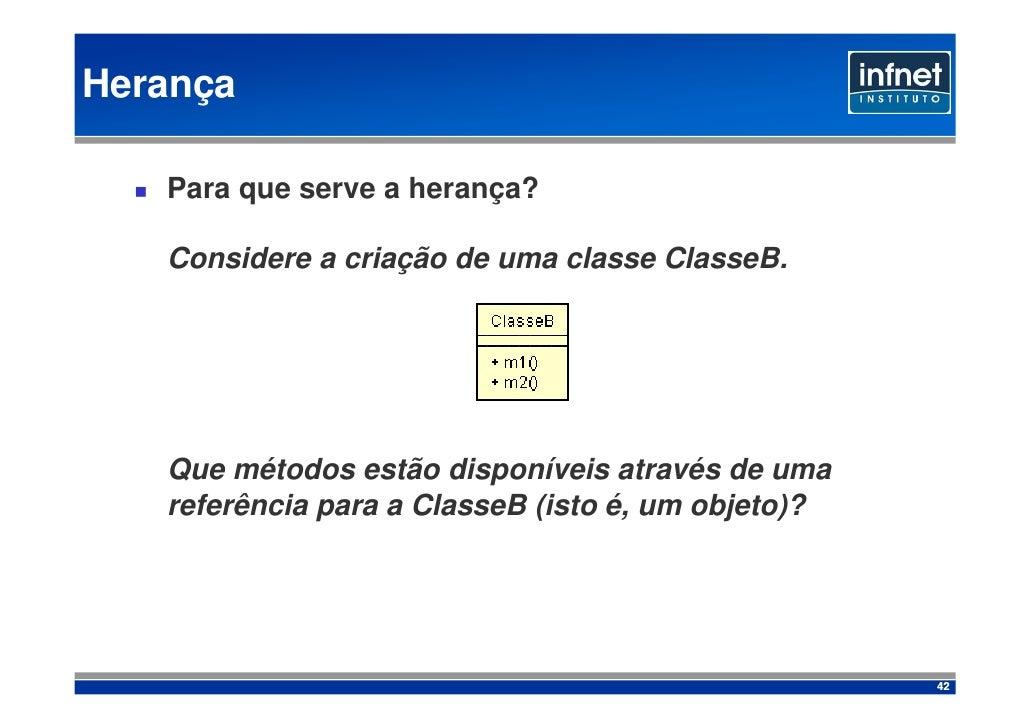 Herança     Para que serve a herança?     Considere a criação de uma classe ClasseB.        Que métodos estão disponíveis ...