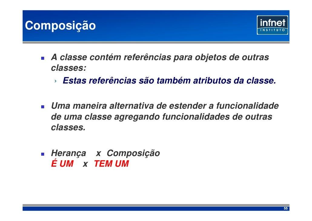 Composição     A classe contém referências para objetos de outras    classes:     › Estas referências são também atributos...