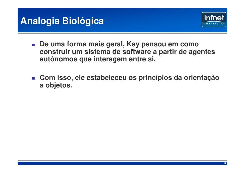 Analogia Biológica      De uma forma mais geral, Kay pensou em como     construir um sistema de software a partir de agent...