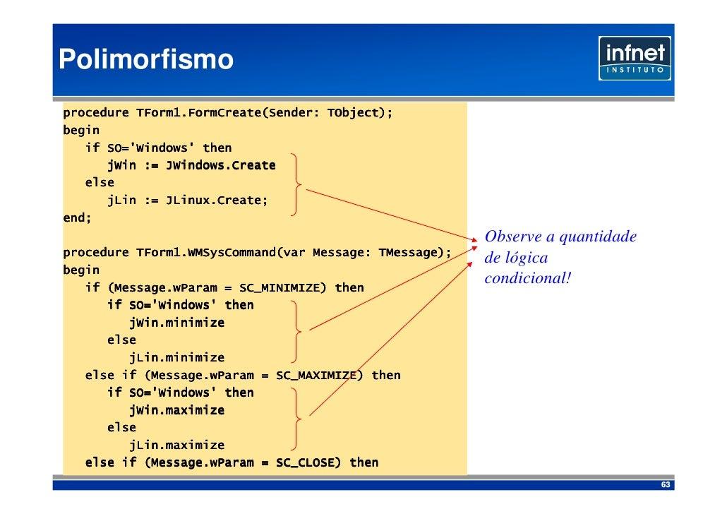 Polimorfismo                                     TObject); procedure TForm1.FormCreate(Sender: TObject); begin    if SO='W...