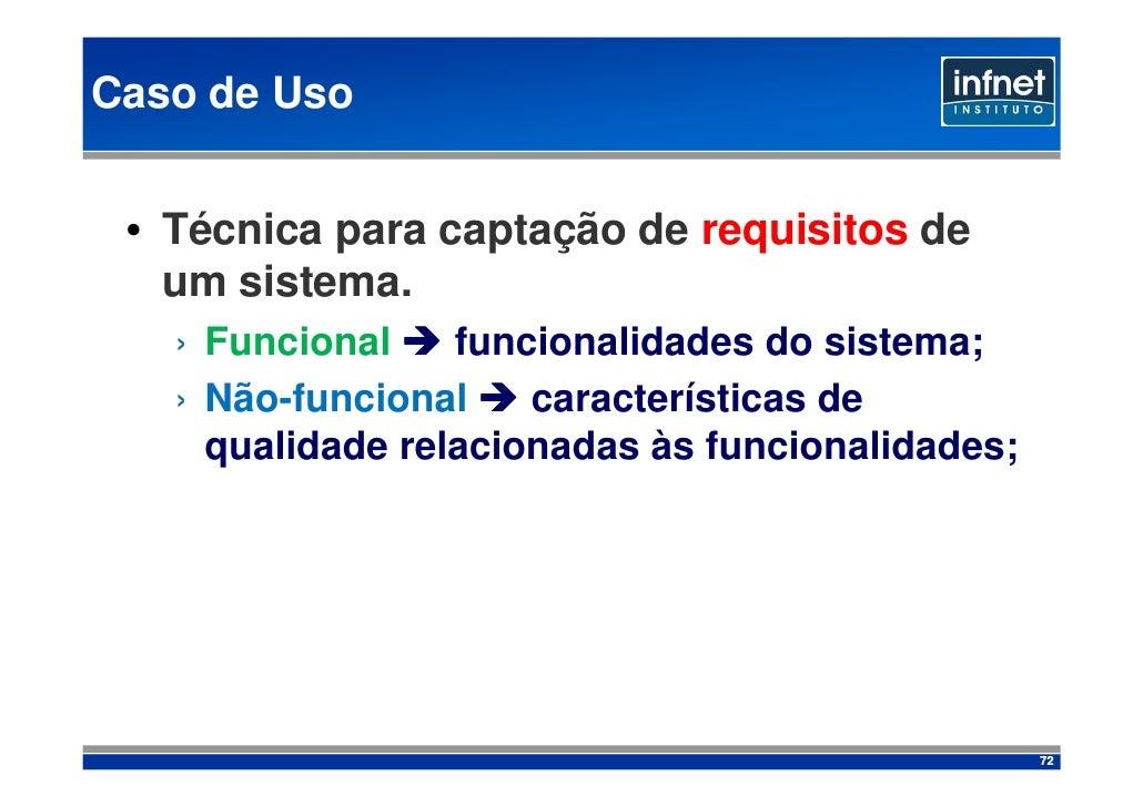 Caso de Uso    • Técnica para captação de requisitos de    um sistema.    › Funcional    funcionalidades do sistema;    › ...