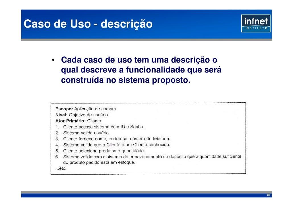 Caso de Uso - descrição        • Cada caso de uso tem uma descrição o        qual descreve a funcionalidade que será      ...