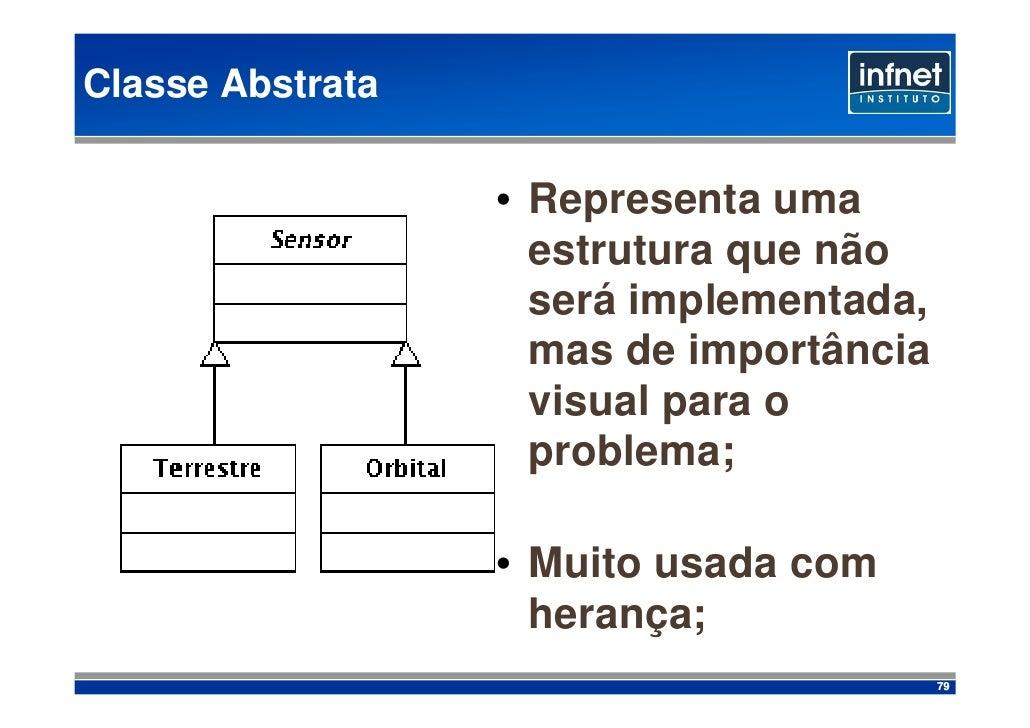 Classe Abstrata                    • Representa uma                     estrutura que não                     será impleme...